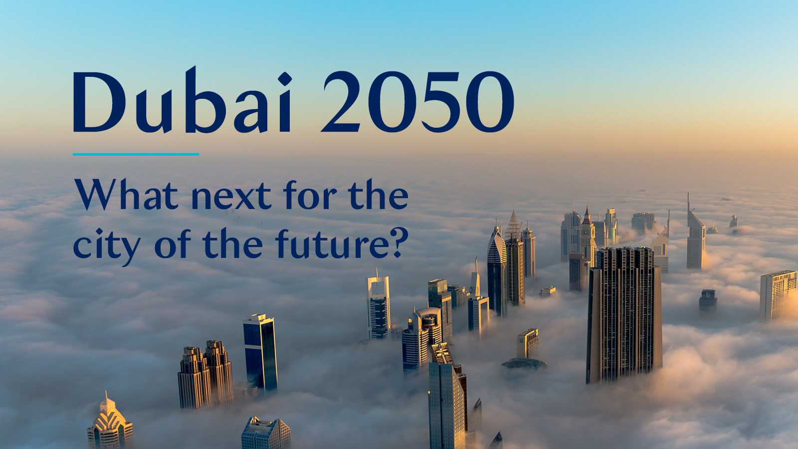 Dubai 2050: What next for the city of the future?