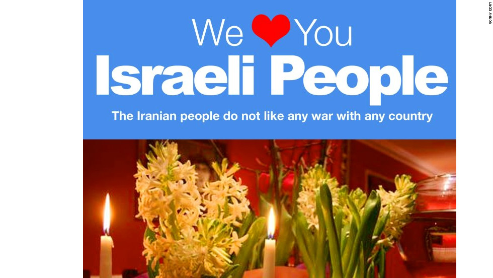 "Edry has received thousands of messages from people in Iran since his poster campaign. One private message from Iran said:  ""We love you too...Iranian people, aside from the regime, have no hard feelings or animosity towards anybody, particularly Israelis."""