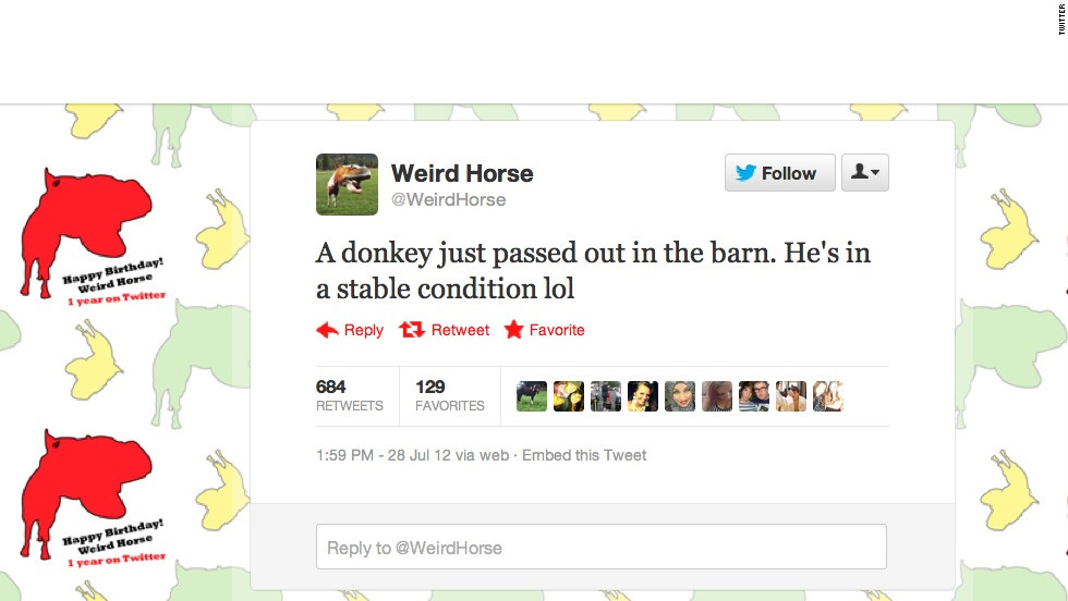 "<a href=""https://twitter.com/WeirdHorse"" target=""_blank"">@WeirdHorse</a> isn't quite all there. This UK-based account gives Twitter users first-person updates on the life of Weird Horse, a stallion with a knack for accidentally crushing bugs, committing crude acts upon the rest of his farm's population and generally scarring the Twitterverse with unbelievably punny takes on song lyrics. Followers: 136,562"