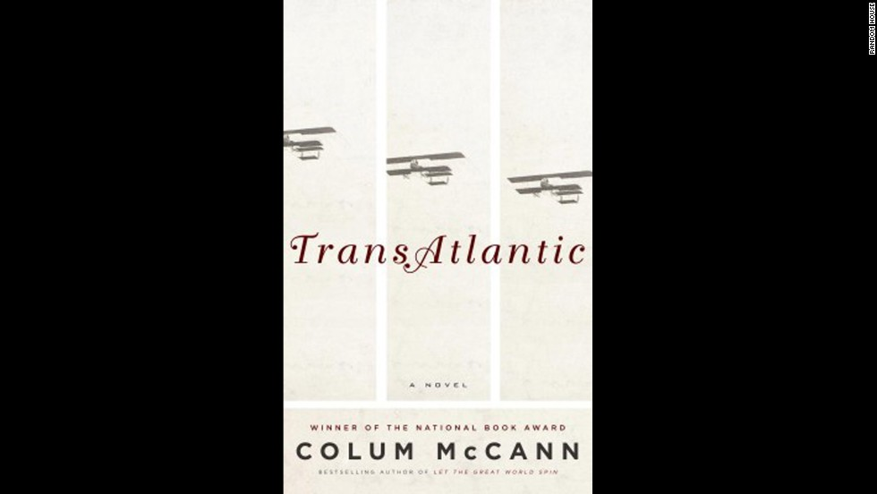 "<strong>(Available Now) </strong>In ""TransAtlantic"" Colum McCann ambitiously ties together a high-flying saga that spans 150 years. McCann, who won the National Book Award in 2009 with ""Let the Great World Spin,"" moves from Ireland to the U.S. and back again, bringing in historical figures you'll easily recognize and introducing four generations of Irish and Irish-American women."