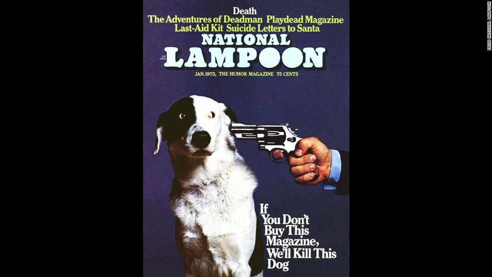 "In January 1973, the cover of humor magazine National Lampoon featured a dog with a revolver pointed at its head and the famous caption, ""If You Don't Buy This Magazine, We'll Kill This Dog."""