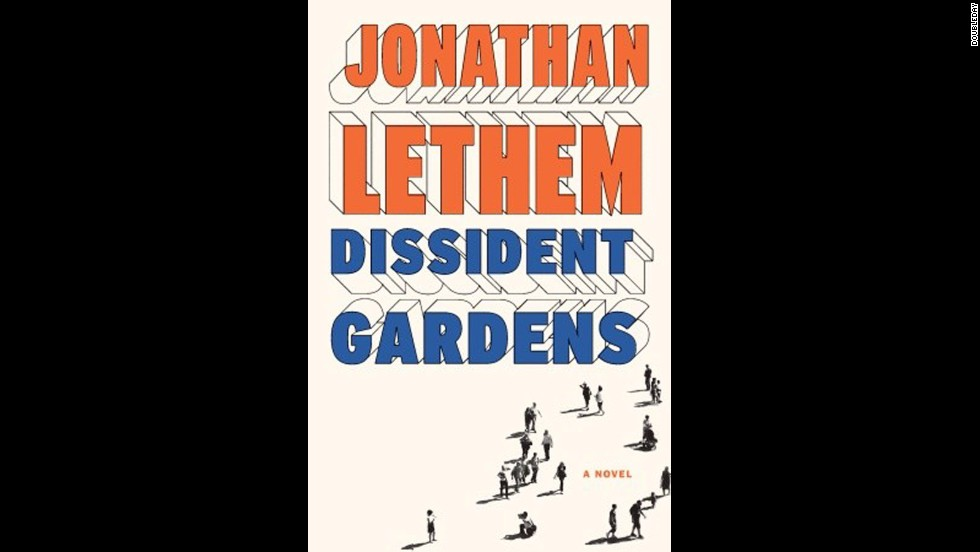 "<strong>""Dissident Gardens"" by Jonathan Lethem:</strong> The author of ""The Fortress of Solitude"" and ""Chronic City,"" continues to delve into outer-borough New York, this time with a group of outliers in 1950s Queens and their offspring in ""Dissident Gardens."" The advance reviews are spectacular. ""A righteous, stupendously involving novel,"" said Booklist. (September 10)"