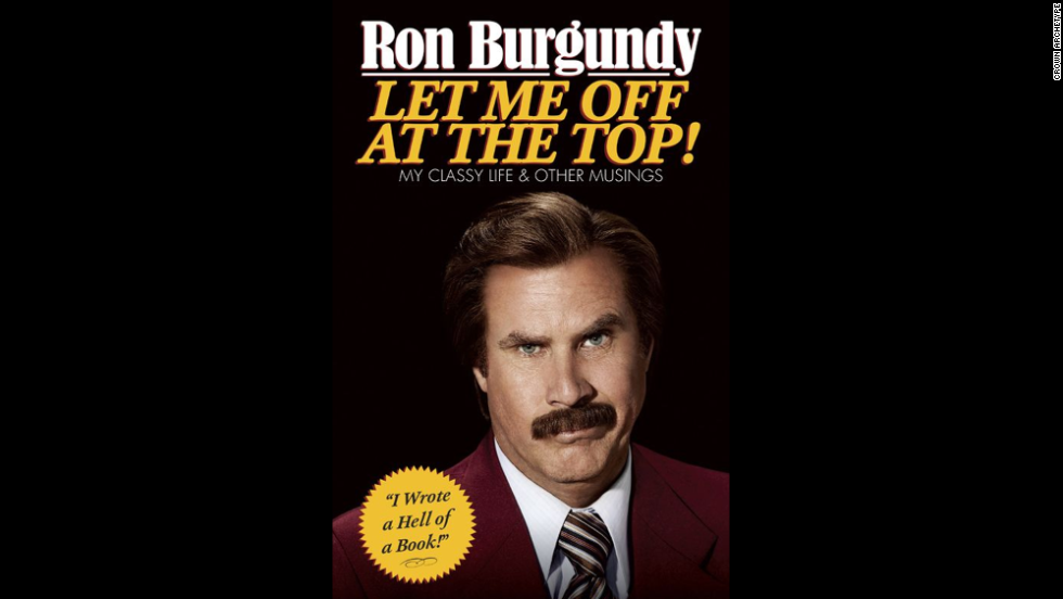 "<em>If you know someone who dreams of being an anchorman ... </em>Ron Burgundy knows the way. ""Based on over a thousand hours of recorded conversations with himself"" -- according to publicity material --<strong> ""Let Me Off at the Top""</strong> chronicles the highs and lows of the news business, offering rules to live through a prison riot, how to deal with Canadians and the time jazzman Errol Garner saved his life. Always classy. (Crown Archetype, $22)"