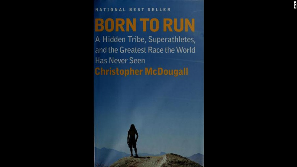 'Born To Run - A Hidden Tribe, Superathletes, and the Greatest Race the World Has Never Seen' by Christopher McDougall