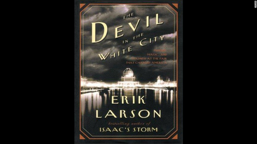 'The Devil in the White City: Murder, Magic, and Madness at the Fair that Changed America' by Erik Larson