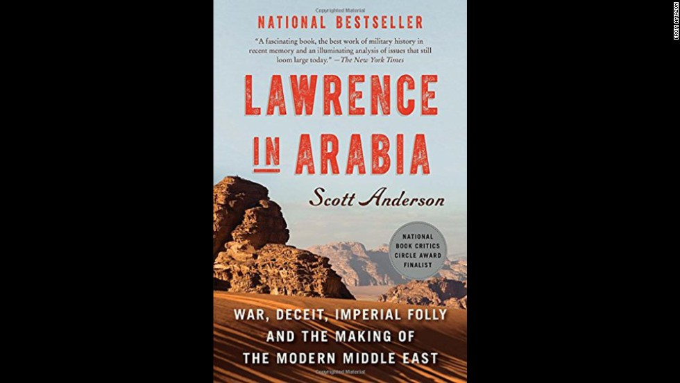 "<strong>""Lawrence in Arabia,"" by Scott Anderson: </strong>Get swept up in the fascinating life of T.E. Lawrence -- Lawrence of Arabia of cinematic fame. History told in the most compelling way for anyone interested in the complex development of the modern Middle East."