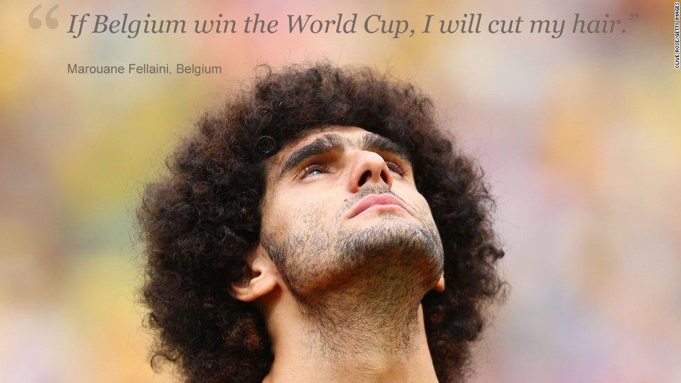 He's the unmistakable presence in Belgium's ranks. Marouane Fellaini, the lanky midfielder with a mop of curly, jet black hair covering his scalp.<br /><br />Many have tipped Belgium, which has a squad packed with stars from Europe's top leagues, to go all the way in Brazil and, if his country does win football's biggest prize, Fellaini has promised to shed his famous locks.<br /><br />Barbers of Brazil be warned.