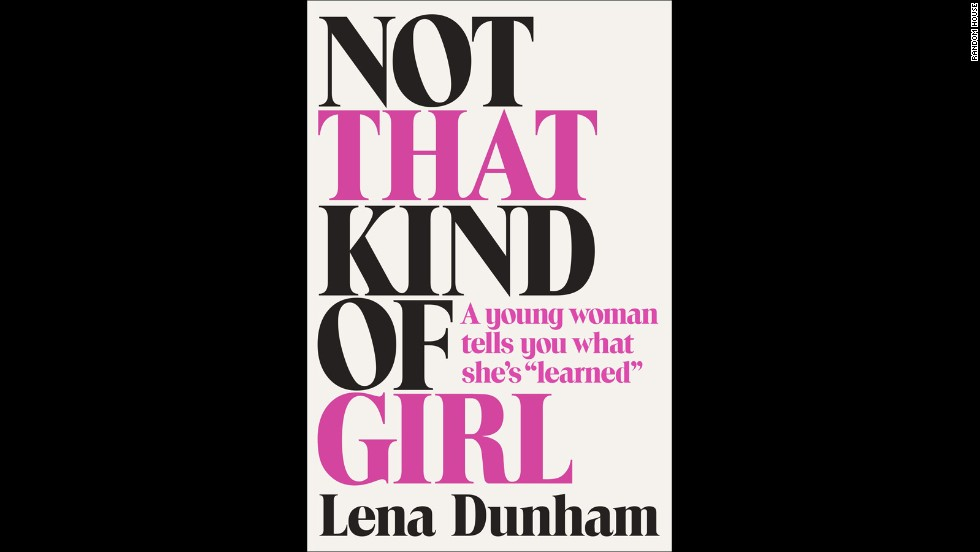 "<strong>""Not That Kind of Girl,"" Lena Dunham</strong>: Up until this fall, Lena Dunham's entrée into book publishing was notable because of the reported whopping $3.7 million book deal. Now that the book is actually due to hit shelves, we're anticipating Dunham's prose on what she's learned in life thus far will be able to stand apart from the book's ostentatious reputation. (September 30)"