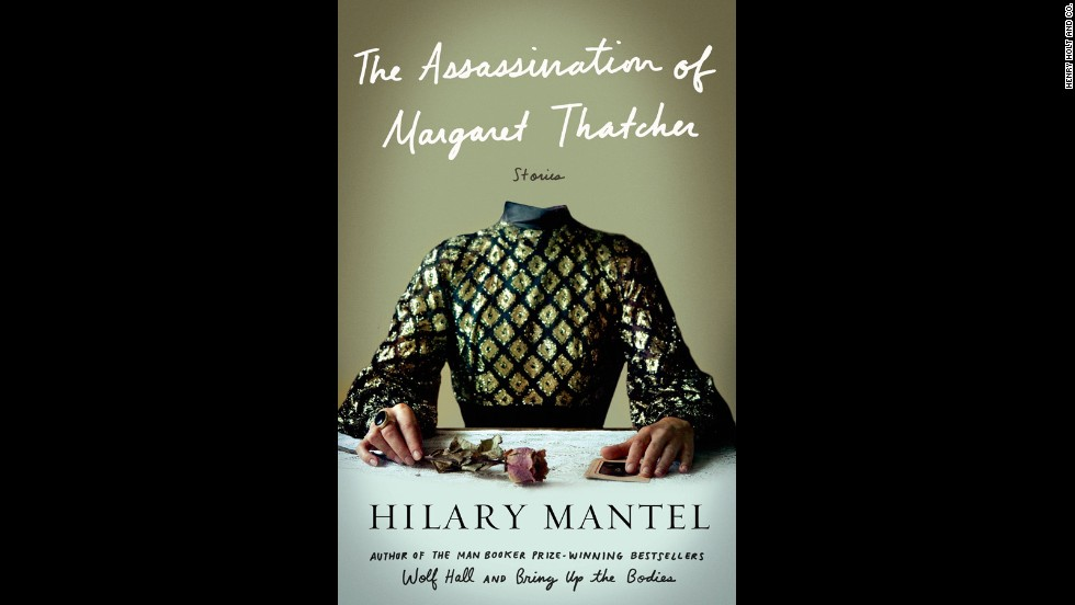 "<strong>""The Assassination of Margaret Thatcher,"" Hilary Mantel</strong>: Hilary Mantel is known for her doorstopper tomes ""Wolf Hall"" and ""Bring Up the Bodies."" With ""The Assassination of Margaret Thatcher,"" Mantel's thinking small -- as in short stories. This collection of contemporary tales gets straight to the heart of the matter on topics ranging from marriage to class. (September 25)"