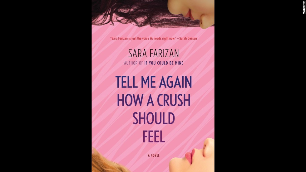 """If You Could Be Mine"" author Sara Farizan returns with a coming-out story in ""Tell Me Again How a Crush Should Feel."" At the center of a multilayered story of subplots, love triangles and quirky characters is the simple tale of how Leila falls for Saskia. The hard part is keeping it a secret from her conservative Persian family and the rest of the school. Publishers Weekly calls it ""a welcome addition to the coming-out/coming-of-age genre."""