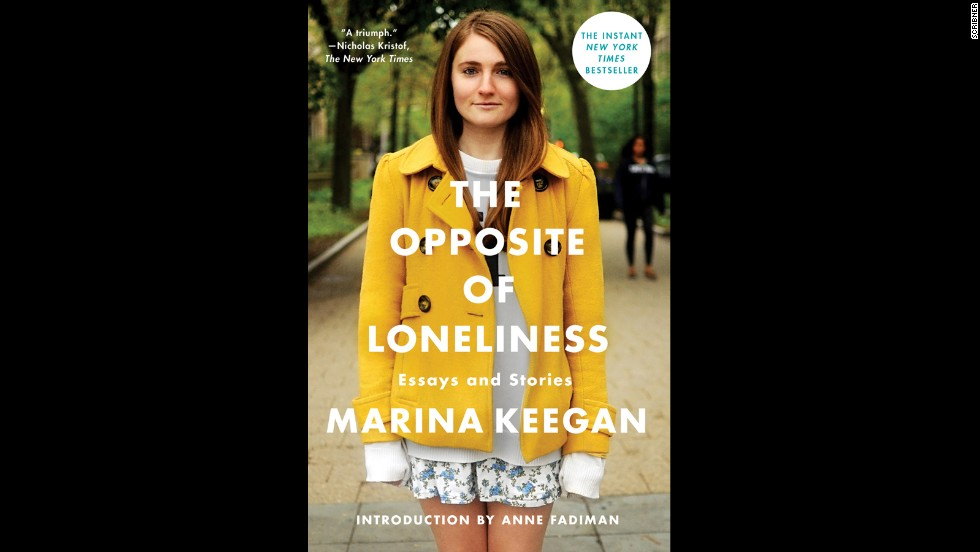 "<strong>Nonfiction:</strong> Yale graduate and budding writer Marina Keegan was only 22 when she died in a car accident in May 2012. But the work she left behind, which has been gathered into an essay collection called ""<a href=""https://www.goodreads.com/book/show/18143905-the-opposite-of-loneliness"" target=""_blank"">The Opposite of Loneliness</a>,"" shows wisdom and talent far beyond her years."