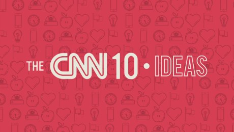 cnn 10 ideas orig mg_00005716