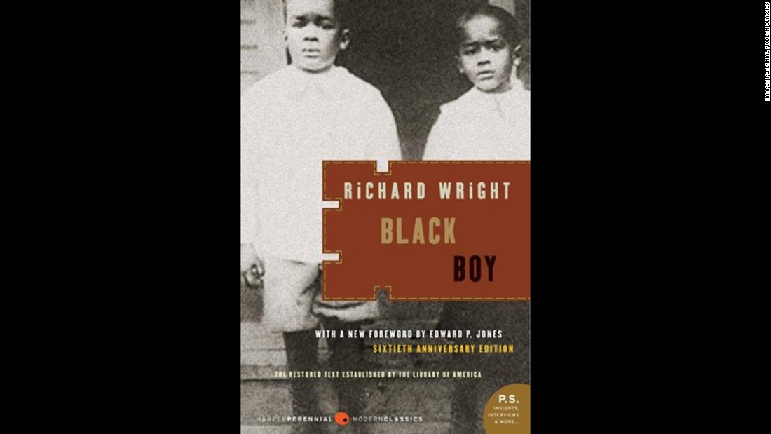"""Black Boy,"" Richard Wright: The 1945 memoir by the famed African-American author chronicles Wright's childhood in the Jim Crow South and his eventual move to Chicago."