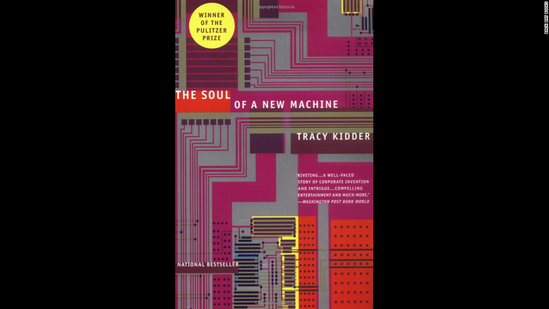 """The Soul of a New Machine,"" Tracy Kidder: When Kidder published ""Soul"" in 1981, computing was, in many ways, still in its infancy. His book describes the attempt of some engineers to compete against a rival computer company's product, but the questions it asks -- about intelligence and business sense, among other topics -- are still topical."
