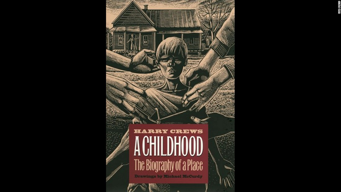 "Harry Crews' ""A Childhood: A Biography of a Place,"" which was published in 1978, focuses on his childhood in rural Georgia. Crews says his storytelling may be embellished -- Karr describes his concept of ""truth"" as ""wiggly"" -- but his voice and raw storytelling skills make the book a valuable read."