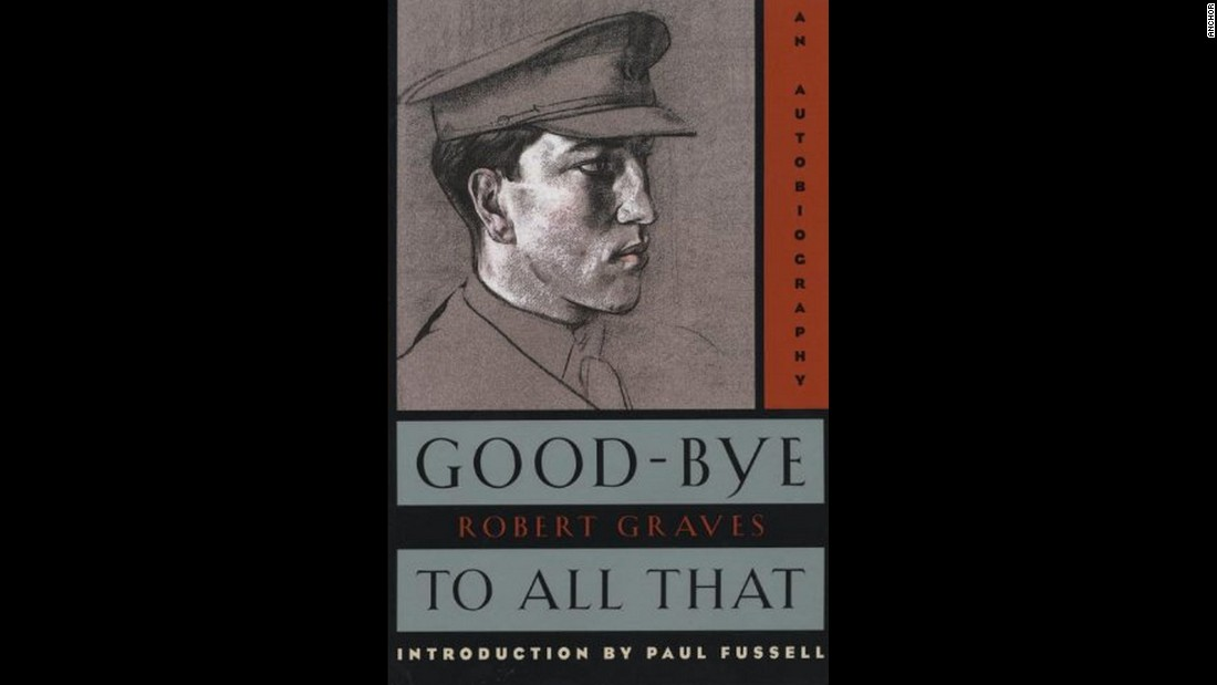 "Robert Graves' ""Good-Bye to All That,"" published in 1929, details the author's experiences in World War I and afterward. He is a ""master writer,"" Karr observes, who blends you-are-there descriptions of trench warfare with distant evocations of his postwar trauma."
