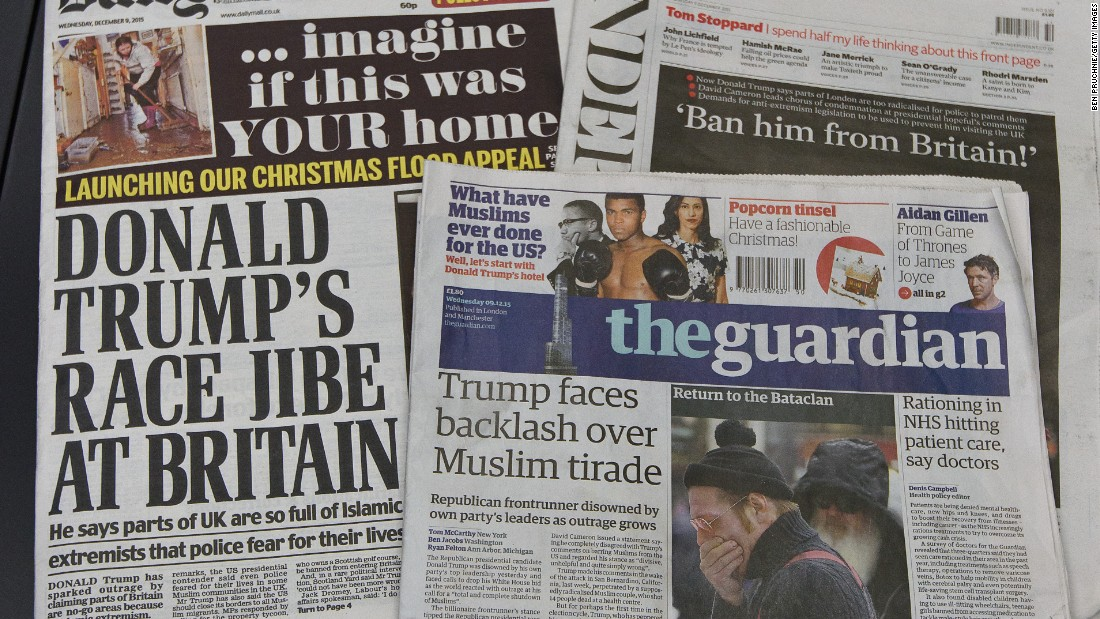 "British newspapers showcase reactions to Trump's proposal to ban Muslims from entering the United States. An online petition to ban Trump from entering Britain garnered <a href=""http://www.cnn.com/2015/12/09/politics/uk-donald-trump-ban-petition/"">more than</a> 300,000 signatures."
