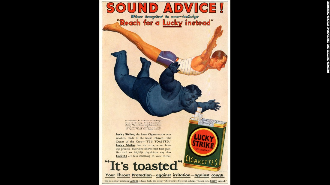 "Advertisements aimed at men often insinuated that weight loss from smoking would lead to greater athletic ability, while assuring the public that over 20,000 physicians found Lucky Strike cigarettes to be easier on the throat because they were ""toasted.""<br /><br />""All American grown tobacco was toasted, flue cured, and that's what made American cigarettes milder than European cigarettes,"" says SRITA's Jackler. ""Toasting leaves  made a very soft smoke you could draw into your lungs."""