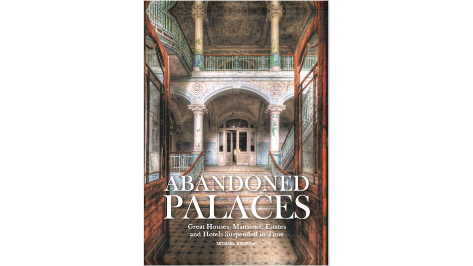Abandoned Palaces': New book explores their special allure
