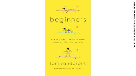 "Tom Vanderbilt's latest book, ""Beginners: The Joy and Transformative Power of Lifelong Learning,&kwotasie; released on Tuesday."