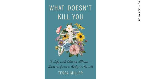 "Tessa Miller's book ""What Doesn't Kill You: A Life With Chronic Illness — Lessons From a Body in Revolt"" was released February 2 by Henry Holt & Co."
