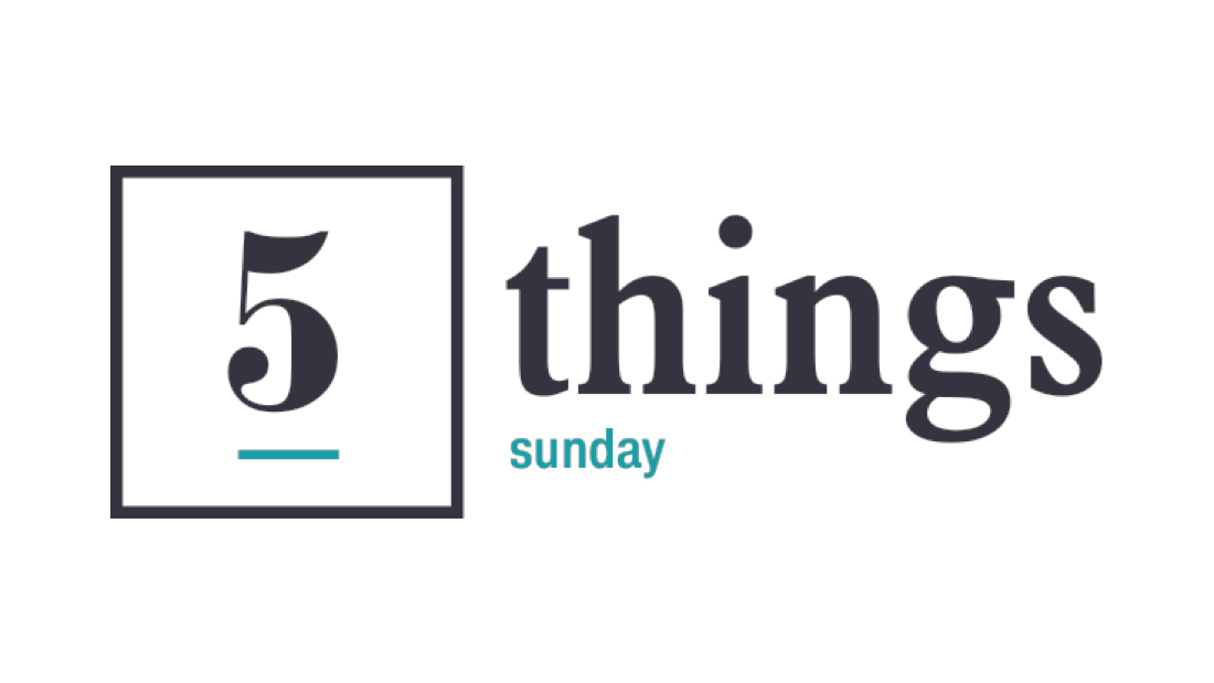 Five Things Sunday