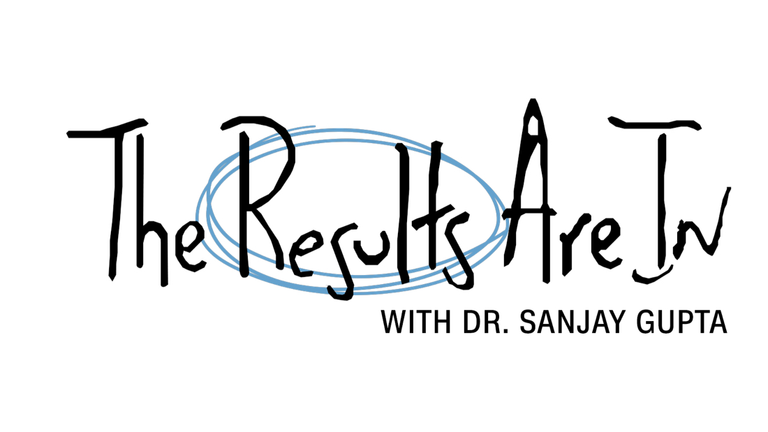 The Results are In with Dr. Sanjay Gupta