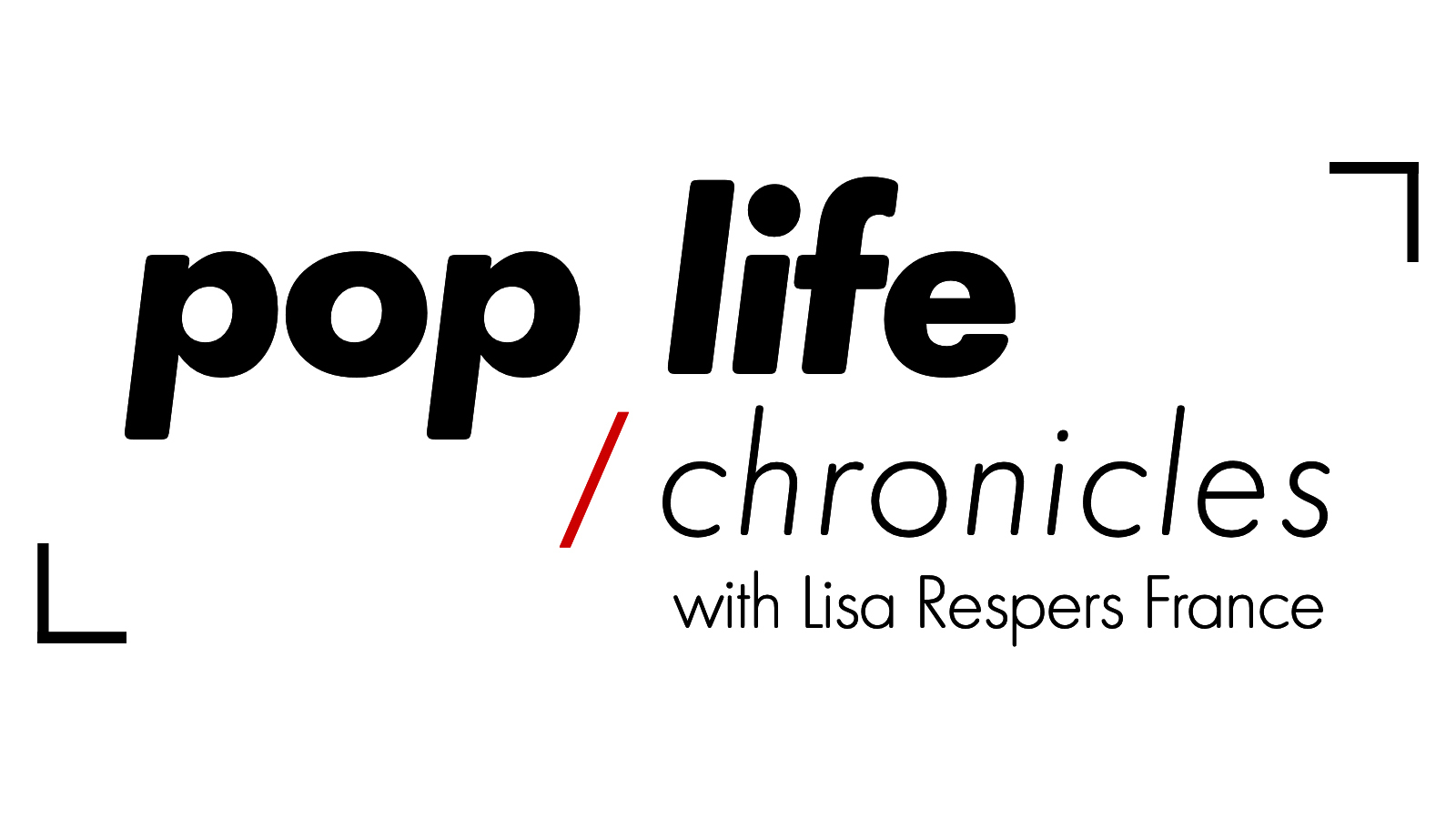 Pop Life Chronicles with Lisa Respers France