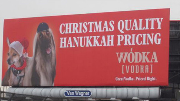 "Soon after being posted in 2011, a billboard in New York City promoting the Wodka brand of vodka was removed after critics called the ad anti-Semitic. ""We never intended to offend people,"" said Brian Gordon, the creative lead on the campaign. ""But if we"