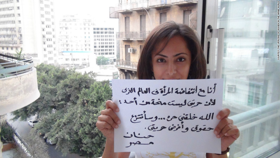 """I am with the uprising of women in the Arab world because my freedom is not a gift from anyone,"" wrote Hanan, from Egypt. ""I was created free and I will take my rights and impose my freedom."""