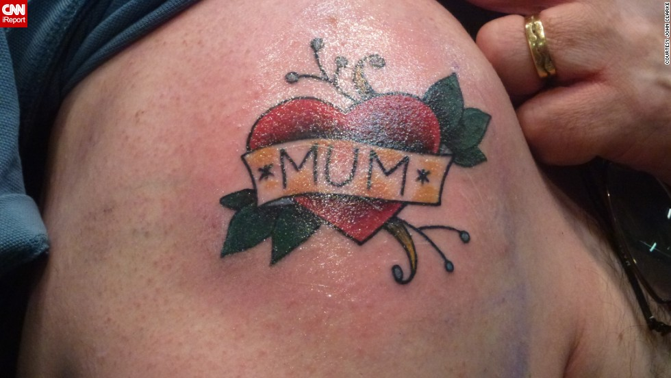 "John Clarke got his ""mum"" tattoo -- his first and only -- on his shoulder <a href=""http://ireport.cnn.com/docs/DOC-967264"">at age 50</a>. He revealed it to his mother at her 70th birthday party, despite knowing that she hated tattoos. ""Now, many thousands of miles away from home, every time I see the tattoo in the mirror, I can smile about that evening and my mum's shocked expression,"" he said."