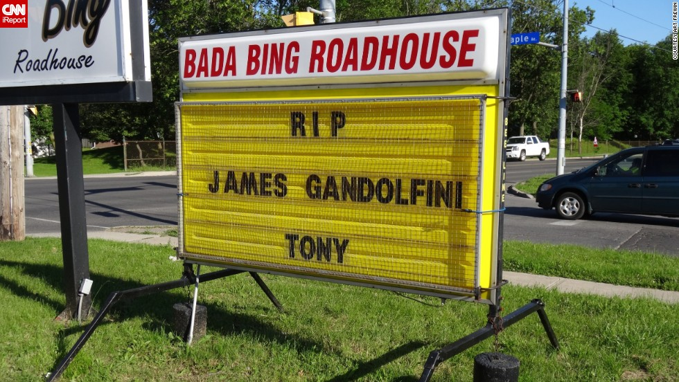 "<a href=""http://ireport.cnn.com/docs/DOC-992506"">Art Frewin </a>named his Wellin, Ontario, bar the ""Bada Bing Roadhouse,"" inspired by ""The Sopranos,"" and paid tribute on the sign outside his establishment when he heard the news. ""I was sorry to see Tony ... James pass away. We'll always know him as Tony, you know. I thought he was a brilliant actor who played a brilliant part. I was very taken aback. 51 is way too young."""