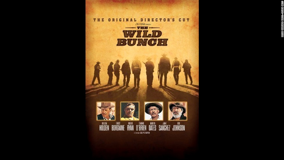"The West was pretty wild in 1969's ""The Wild Bunch,"" directed by Sam Peckinpah and starring William Holden and Ernest Borgnine as aging outlaws out to make a score. Plenty of bullets flew before it was all said and done."
