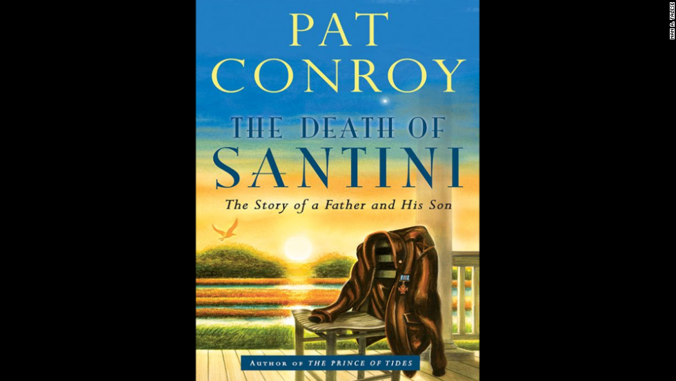 "In his latest memoir, ""The Death of Santini,"" Conroy characterizes his father as domineering and volatile. With their mother doing what she could to survive a difficult marriage, Conroy says he and his six siblings were left to fend for themselves -- with often tragic consequences."