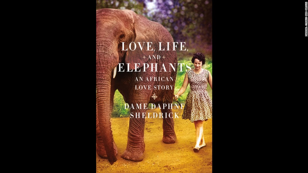 """Love, Life, and Elephants: An African Love Story"" by Daphne Sheldrick"