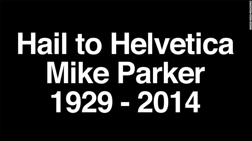 "<a href=""http://www.cnn.com/2014/02/27/tech/web/helvetica-typographer-dies/index.html"">Mike Parker</a>, considered the ""godfather"" of the Helvetica font family, died on Sunday, February 23."