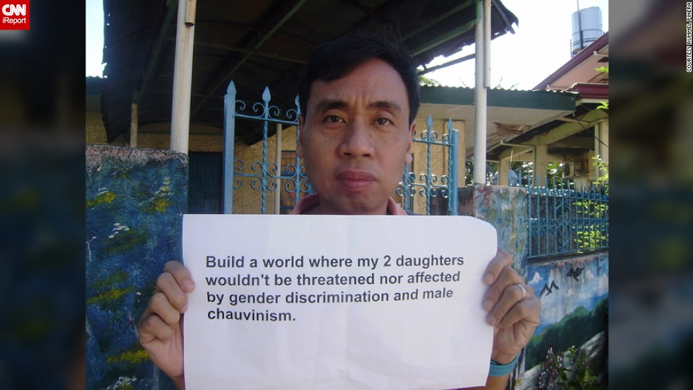 "<a href=""http://ireport.cnn.com/docs/DOC-1093025"">Rummel Pinera</a>, a Filipino father, has a simple wish for his two daughters -- to be seen as equal members of society. ""I want my daughters to grow up in a world that would not limit their opportunities just because of the fact that they're girls,"" he says."