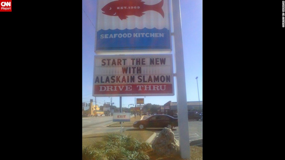 """Start the new? Start the new what? Alaskain Slamon? Is this a World of Warcraft character? I wanted to go in and say, 'I'm here to start the new, and I'd like to start it with your Alaskain Slamon,' "" said KC Thornton, an English professor who was thoroughly amused by<a href=""http://ireport.cnn.com/docs/DOC-1097307"" target=""_blank""> this sign</a> in Valdosta, Georgia."