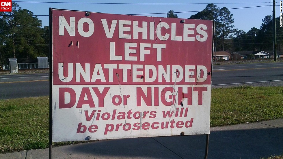 """Don't leave your vehicle Un-At-Ted-N'-Ded here! Yet, if you do, you can choose DAY or NIGHT! You decide when you want to be prosecuted!"" Thornton found <a href=""http://ireport.cnn.com/docs/DOC-1097496"" target=""_blank"">this sign</a> in the parking lot of a convenience store chain in Waycross, Georgia."