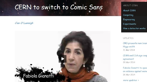 """CERN, the European research organization, announced that all its communications will be displayed from now on in the font Comic Sans, because """"it makes the letters look all round and squishy."""""""