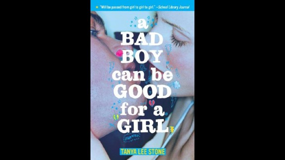 """A Bad Boy Can Be Good for a Girl"" by Tanya Lee Stone made its debut on the top 10 list in 2013. The story of three girls who date the same bad boy contains references to drugs, alcohol, smoking and nudity -- some of the reasons cited in challenges."