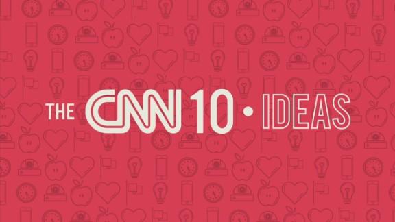 cnn 10 ideas orig mg_00005716.jpg