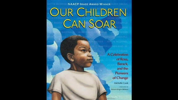 """""""Our Children Can Soar: A Celebration of Rosa, Barack, and the Pioneers of Change,"""" by Michelle Cook, is """"part historical, part poetry, and entirely inspirational,"""" as it takes readers through the U.S. civil rights movement, Welcoming Schools says."""