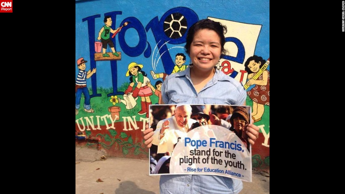 "Sheryl Alapad, a member of the National Union of Students of the Philippines, has a message for the Pope: ""May you bless us with your guidance, dear Pope, as we battle against inequality, as we fight for education, better social services, and for peace and unity in our nation."""