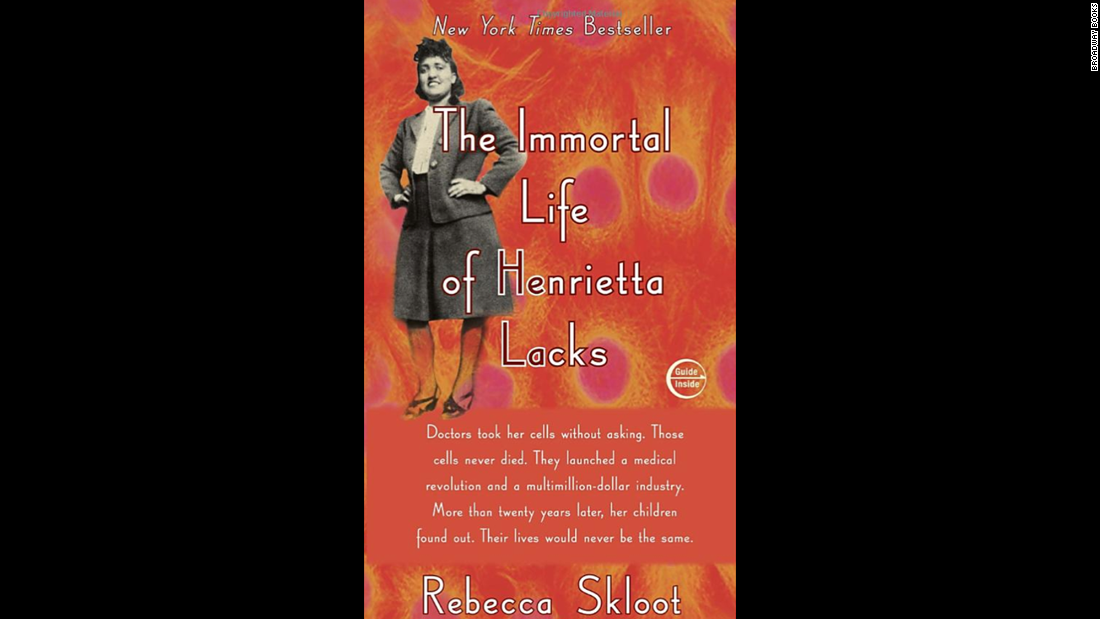"""The Immortal Life of Henrietta Lacks,"" Rebecca Skloot: Lacks' cells were taken -- without her knowledge -- in 1951. In the years since they've become central to medicine and the subject of ethical quandaries. Skloot's 2010 book is still on the New York Times bestseller list."