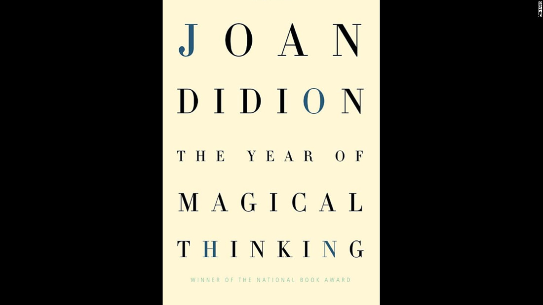 """The Year of Magical Thinking,"" Joan Didion: In the space of a year, Didion lost her husband, John Gregory Dunne, and saw her daughter, Quintana Roo, hospitalized. How does one cope with grief and yet live life? In sharp but graceful prose, Didion looks at her journey in this 2005 work."