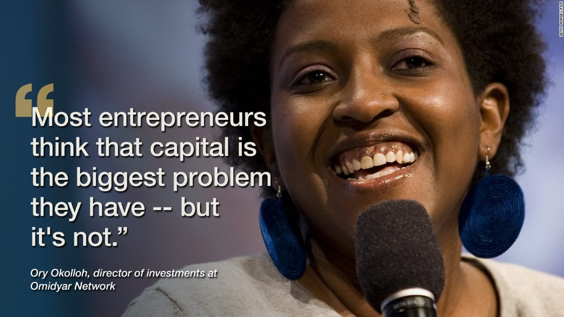 "<a href=""https://twitter.com/kenyanpundit"" target=""_blank"">Ory Okolloh's</a> career trajectory reads one impressive company after another. In 2006 the Kenyan activist set up Mzalendo, a parliamentary watchdog website. Just a year later she became one of the founding partners of <a href=""http://www.ushahidi.com/"" target=""_blank"">Ushahidi</a>, alongside Erik Hersman, Juliana Rotich and David Kobia. She then moved on to take up the role of policy manager for Africa at Google before advancing again to her current role at <a href=""https://www.omidyar.com/"" target=""_blank"">Omidyar Network</a>, a philanthropic organization established by eBay founder Pierre Omidyar. <br /><br />When it comes to starting your own business, understanding the marketplace and how you are going move your company into the right position is key, says Okolloh. ""You can have all the capital you want, but if the market fit and ability to adjust are not present, your startup will likely not succeed."" <br /><br /><a href=""/2010/WORLD/africa/08/23/ory.okolloh.interview/"" target=""_blank""><strong>Read this: Ory Okolloh, the pan-African blogger</strong></a>"