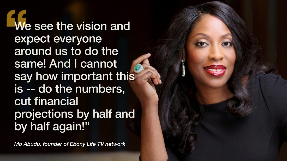 "Already a celebrated <a href=""https://twitter.com/MoAbudu"" target=""_blank"">TV host and presenter in Nigeria, last year Mo Abudu</a> set her sights higher and launched <a href=""http://ebonylifetv.com/"" target=""_blank"">Ebony Life TV</a>. She explains: ""Most entrepreneurs dream big and are, of course, the most optimistic creatures that God has put on this Earth. We get totally obsessed with our dreams and lose sight and focus on pretty much everything else going on around us.<br /><br />""It's key to find balance for friends and family. It's key to breakdown and get buy-in from others. It's most important to cut the dream to size and often accept to start out sometimes on a smaller scale than we had anticipated. And of course, no vision can be achieved alone. Our successful depends on being part of the right team.""<br /><br /><a href=""/2014/04/18/world/africa/how-africas-oprah-conquered/index.html"" target=""_blank""><strong>Read this: How 'Africa's Oprah' conquered a continent</strong></a>"