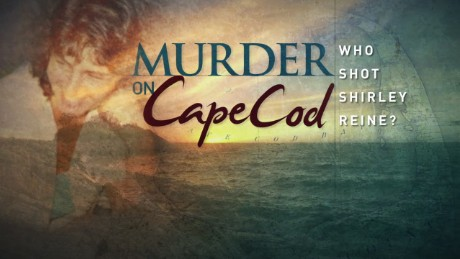 CNN Special Report: Murder on Cape Cod: Who Shot Shirley Reine?