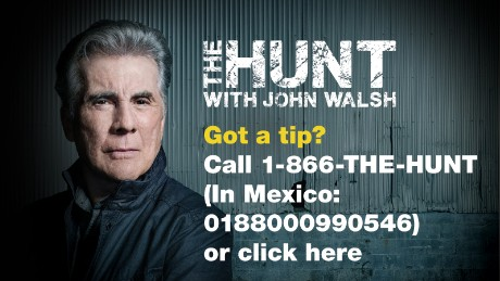 Got a tip? Call 1-866-THE-HUNT (In Mexico: 0188000990546) or visit CNN.com/TheHunt